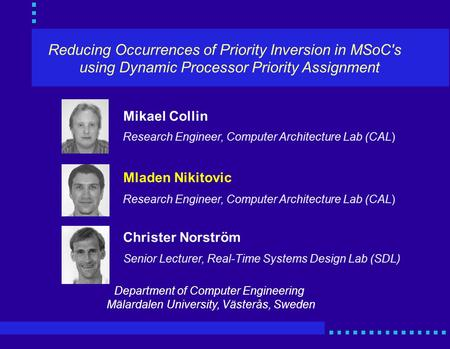 Reducing Occurrences of Priority Inversion in MSoC's using Dynamic Processor Priority Assignment Mikael Collin Mladen Nikitovic Christer Norström Research.