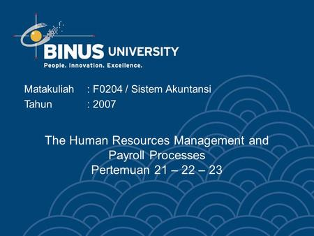 The Human Resources Management and Payroll Processes Pertemuan 21 – 22 – 23 Matakuliah: F0204 / Sistem Akuntansi Tahun: 2007.