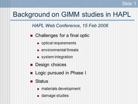 Background on GIMM studies in HAPL Challenges for a final optic optical requirements environmental threats system integration Design choices Logic pursued.