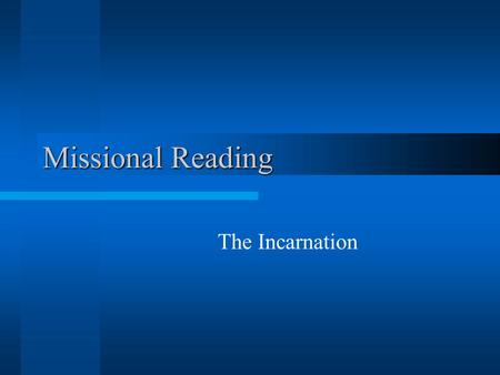 Missional Reading The Incarnation. The Son Experienced Hunger (Matthew 4:2) Thirst (John 19:28) Tiredness (John 4:6) Homelessness (Matthew 8:20) Pain.