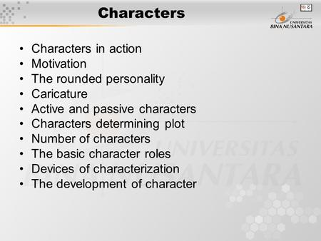 Characters Characters in action Motivation The rounded personality Caricature Active and passive characters Characters determining plot Number of characters.