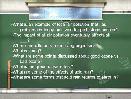 -What is an example of local air pollution that i as problematic today as it was for prehistoric peoples? -The impact of all air pollution eventually.