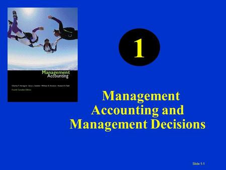Slide 1-1 1 Management Accounting and Management Decisions.