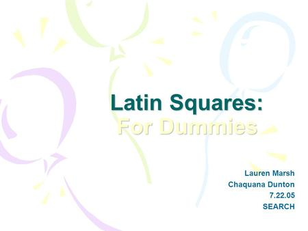 Latin Squares: For Dummies Lauren Marsh Chaquana Dunton 7.22.05 SEARCH.