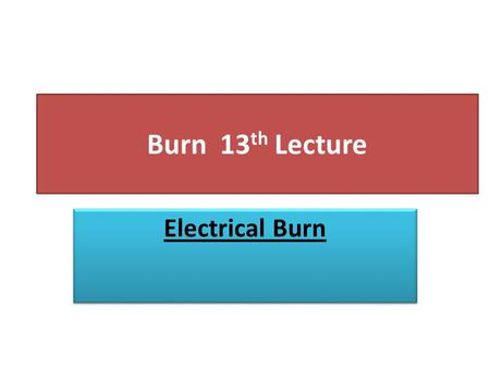 Burn 13 th Lecture Electrical Burn. Definition An electrical injury can occur to the skin or internal organs when a person is directly exposed to an electrical.