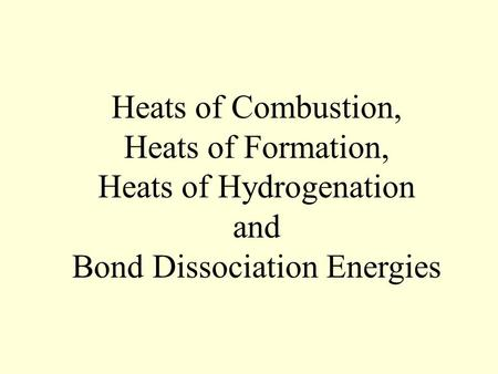 Title Heats of Combustion, Heats of Formation, Heats of Hydrogenation and Bond Dissociation Energies.
