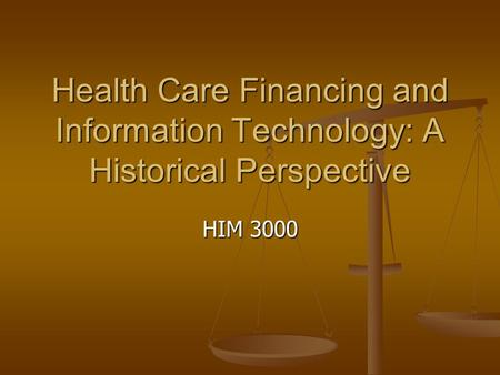 Health Care Financing and Information Technology: A Historical Perspective HIM 3000.