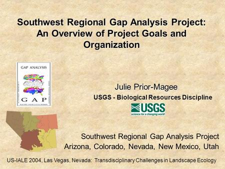 Southwest Regional Gap Analysis Project: An Overview of Project Goals and Organization Southwest Regional Gap Analysis Project Arizona, Colorado, Nevada,
