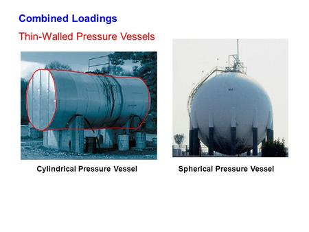 Combined Loadings Thin-Walled Pressure Vessels Cylindrical Pressure VesselSpherical Pressure Vessel.