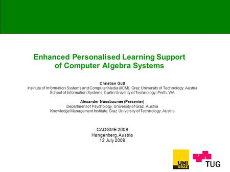 Enhanced Personalised Learning Support of Computer Algebra Systems Christian Gütl Institute of Information Systems and Computer Media (IICM), Graz University.