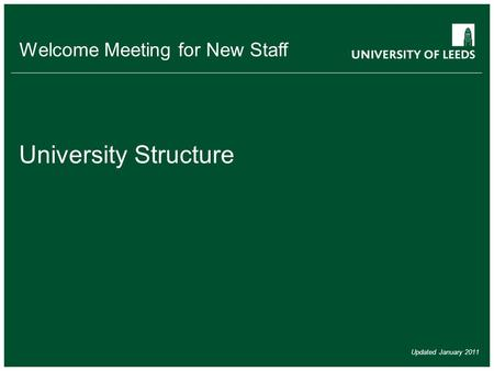Welcome Meeting for New Staff University Structure Updated January 2011.