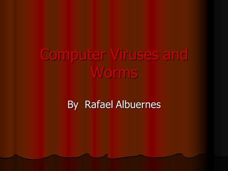 Computer Viruses and Worms By Rafael Albuernes What is a Virus? What is a Virus? What is a Worm? What is a Worm? Types of Infections Types of Infections.