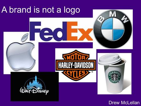 A brand is not a logo Drew McLellan. Housekeeping Link to all slides, resources etc.  Send your  address:
