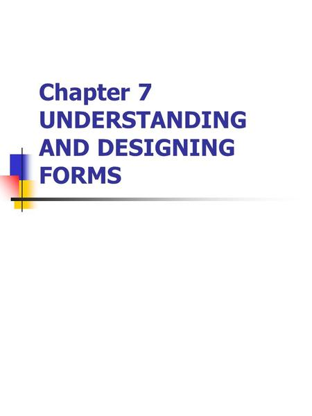 Chapter 7 UNDERSTANDING AND DESIGNING FORMS. Input Forms: Content and Organization Need for forms Event analysis and forms Relationship between input.