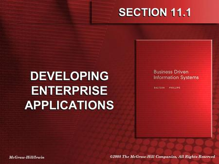 McGraw-Hill/Irwin ©2008 The McGraw-Hill Companies, All Rights Reserved SECTION 11.1 DEVELOPING ENTERPRISE APPLICATIONS.