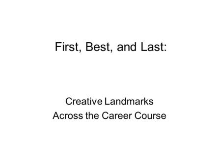 First, Best, and Last: Creative Landmarks Across the Career Course.