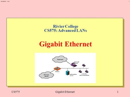 1 6/14/2015 11:20 CS575Gigabit Ethernet1 Rivier College CS575: Advanced LANs Gigabit Ethernet.