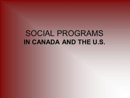 SOCIAL PROGRAMS IN CANADA AND THE U.S.. Social programs are services provided by government and paid for by taxes. HEALTH CARE PENSIONS EDUCATION EMPLOYMENT.