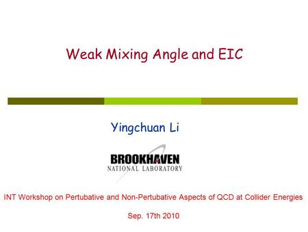 Yingchuan Li Weak Mixing Angle and EIC INT Workshop on Pertubative and Non-Pertubative Aspects of QCD at Collider Energies Sep. 17th 2010.
