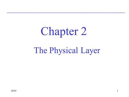 20101 The Physical Layer Chapter 2. 20102 Bandwidth-Limited Signals.