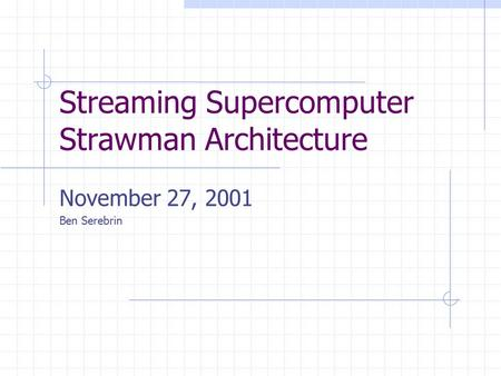 Streaming Supercomputer Strawman Architecture November 27, 2001 Ben Serebrin.