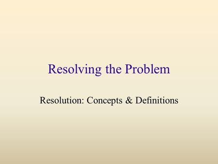Resolving the Problem Resolution: Concepts & Definitions.
