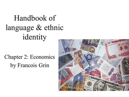 Handbook of language & ethnic identity Chapter 2: Economics by Francois Grin.
