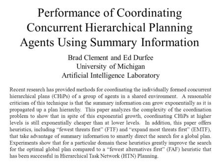Performance of Coordinating Concurrent Hierarchical Planning Agents Using Summary Information Brad Clement and Ed Durfee University of Michigan Artificial.
