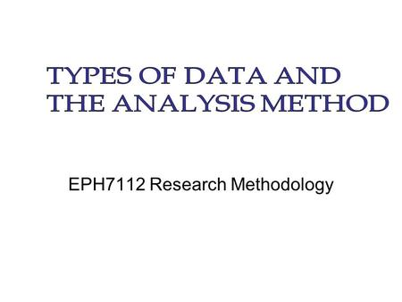 EPH7112 Research Methodology. CONTENTS  Planning for Results  Generating Data/Results  Reporting Results - Presenting Results - Analyzing Results 