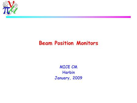 Beam Position Monitors MICE CM Harbin January, 2009.