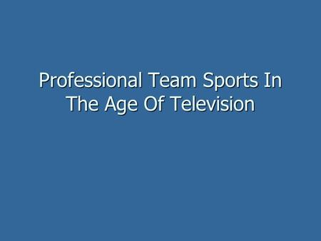 Professional Team Sports In The Age Of Television.