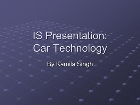 IS Presentation: Car Technology By Kamila Singh. Car Technology Basics OnStar has been a popular feature in many cars [General Motors] Remotely unlock.