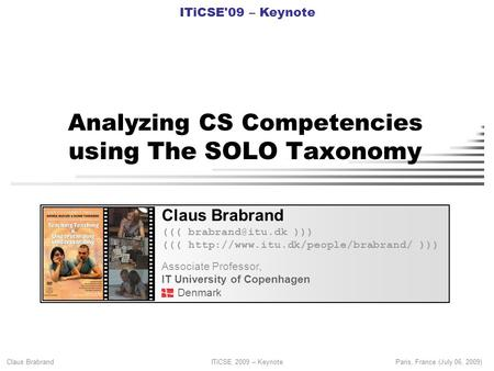 Claus Brabrand ITiCSE 2009 – KeynoteParis, France (July 06, 2009) Analyzing CS Competencies using The SOLO Taxonomy Claus Brabrand (((