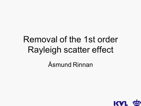Removal of the 1st order Rayleigh scatter effect Åsmund Rinnan.