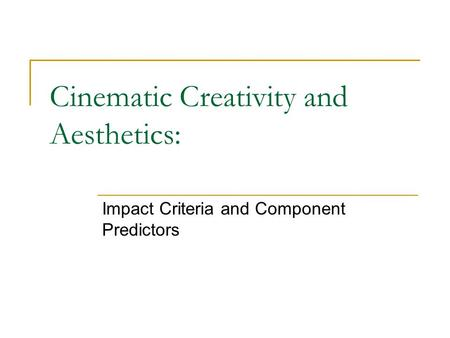 Cinematic Creativity and Aesthetics: Impact Criteria and Component Predictors.