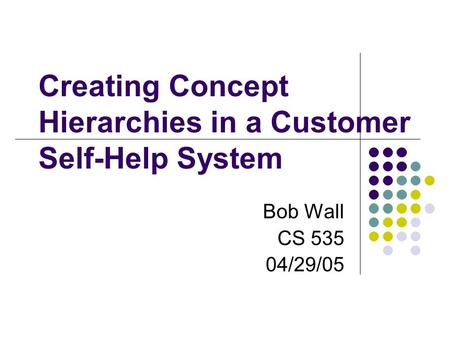 Creating Concept Hierarchies in a Customer Self-Help System Bob Wall CS 535 04/29/05.