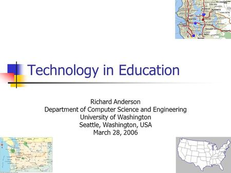 Technology in Education Richard Anderson Department of Computer Science and Engineering University of Washington Seattle, Washington, USA March 28, 2006.