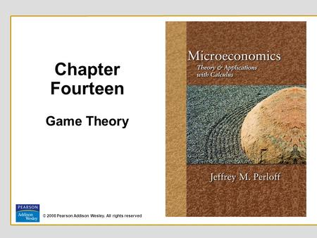 © 2008 Pearson Addison Wesley. All rights reserved Chapter Fourteen Game Theory.