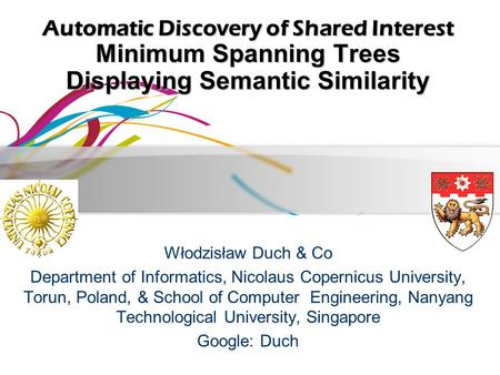 Automatic Discovery of Shared Interest Minimum Spanning Trees Displaying Semantic Similarity Włodzisław Duch & Co Department of Informatics, Nicolaus Copernicus.