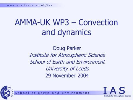 AMMA-UK WP3 – Convection and dynamics Doug Parker Institute for Atmospheric Science School of Earth and Environment University of Leeds 29 November 2004.