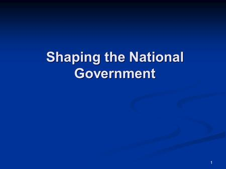 1 Shaping the National Government. 2 A National Bank? Secretary of Treasury Alexander Hamilton used his position in government to develop plans that would.