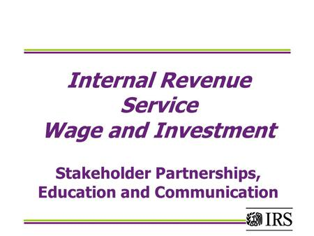 Internal Revenue Service Wage and Investment Stakeholder Partnerships, Education and Communication.