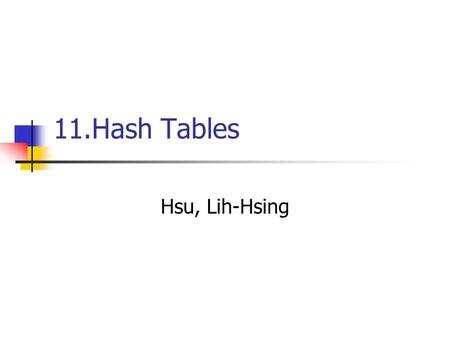 11.Hash Tables Hsu, Lih-Hsing. Computer Theory Lab. Chapter 11P.2 11.1 Directed-address tables Direct addressing is a simple technique that works well.