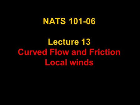 NATS 101-06 Lecture 13 Curved Flow and Friction Local winds.