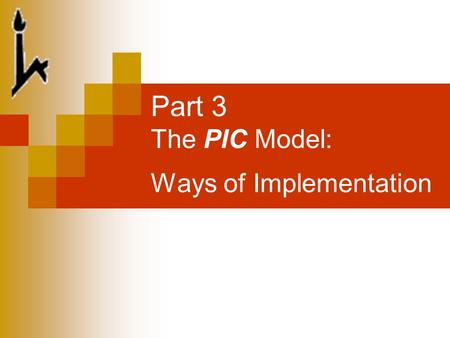 Part 3 The PIC Model: Ways of Implementation. 2 This Presentation Will Demonstrate MBCD - an Internet-based interactive career-planning system based on.