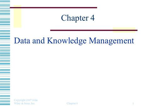 Copyright 2007 John Wiley & Sons, Inc. Chapter 41 Data and Knowledge Management.
