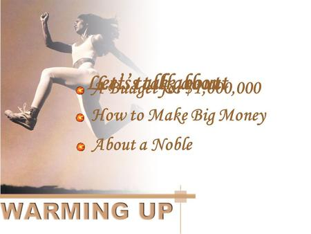 Let's talk about A Budget for $1,000,000 How to Make Big Money Let's talk about About a Noble.