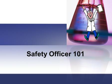 Safety Officer 101. Laboratory Responsibility The lab's faculty member has the overall responsibility for all the lab activities Cal OSHA Requirements.