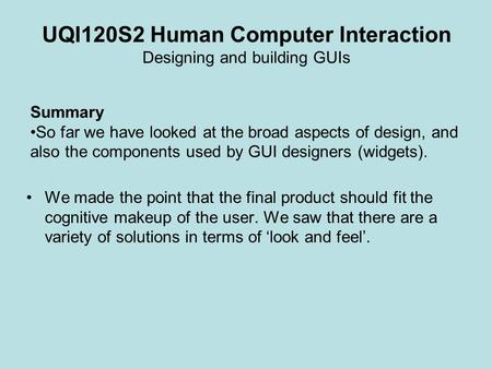 UQI120S2 Human Computer Interaction Designing and building GUIs We made the point that the final product should fit the cognitive makeup of the user. We.