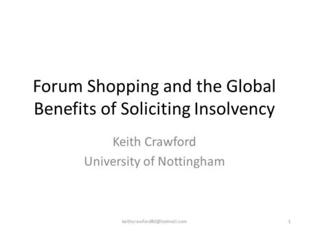 Forum Shopping and the Global Benefits of Soliciting Insolvency Keith Crawford University of Nottingham